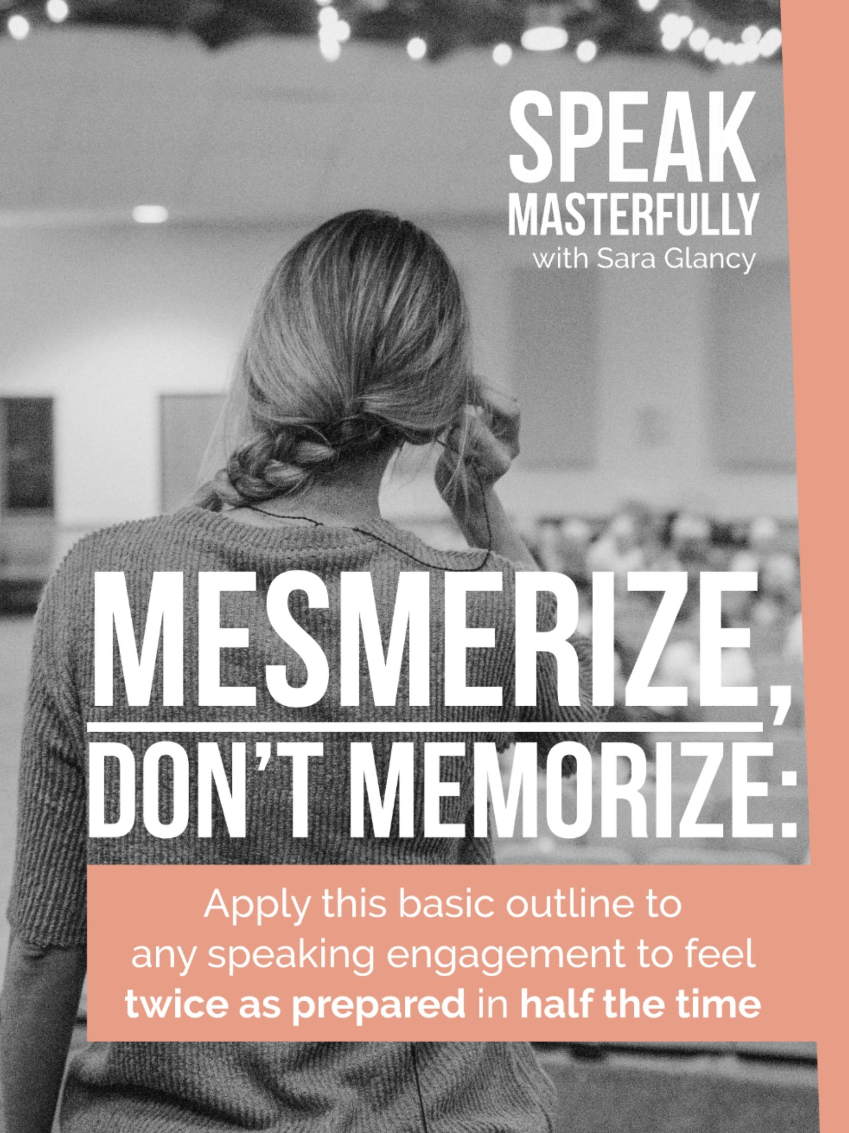 Girl standing in front of crowd. Text reads Mesmerize, Don't Memorize: Apply this basic outline to any speaking engagement to feel twice as prepared in half the time