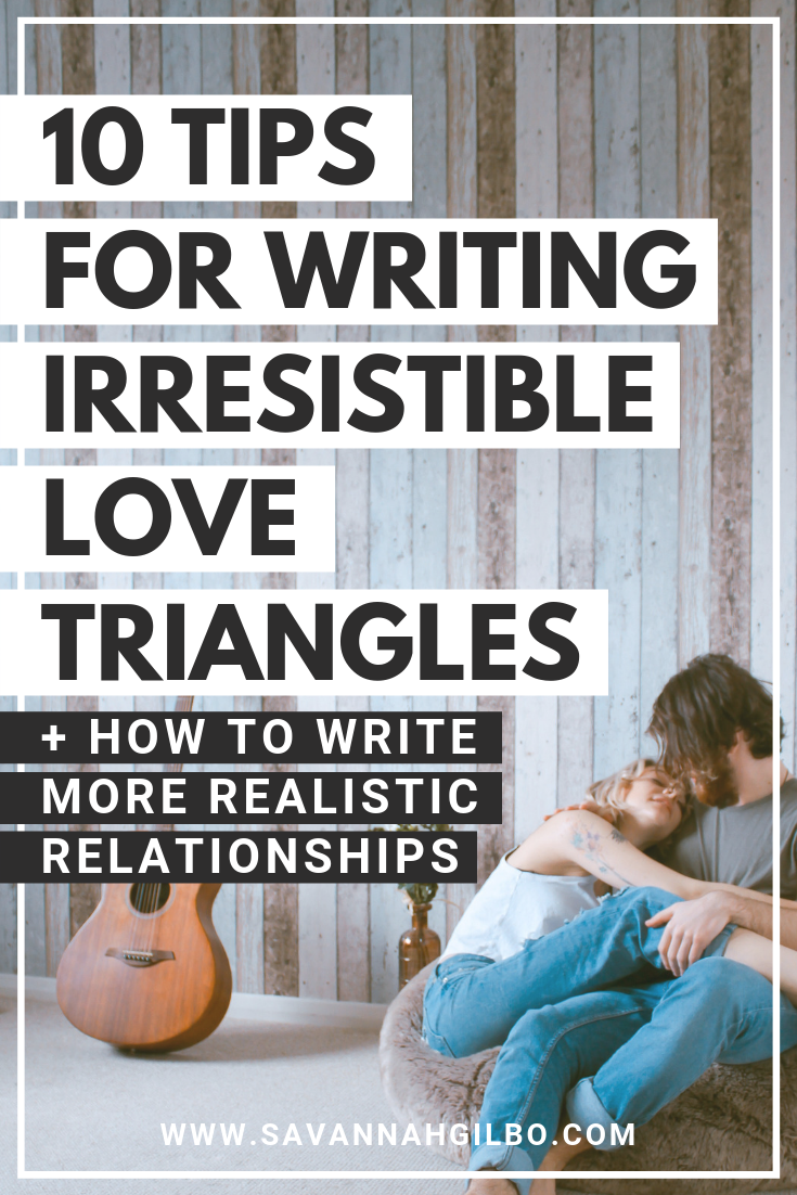 10 Tips for Writing Irresistible Love Triangles | Savannah Gilbo - Are you writing a romance novel? Or a story with a romantic subplot? Here are 10 tips for writing better, more compelling love triangles that readers will adore! #writingtips #amwriting #writingcommunity