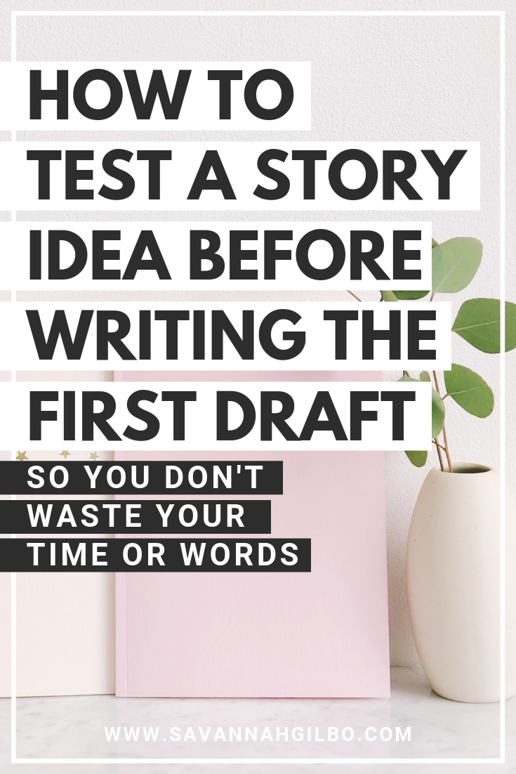 How to Test Your Story Idea Before Writing the First Draft | Savannah Gilbo - Do you have an idea for a story? Want to learn how to write a book that works? Here are two exercises that will help you test out (and flesh out) your story idea before writing the first draft! #amwriting #writingtips #writingcommunity