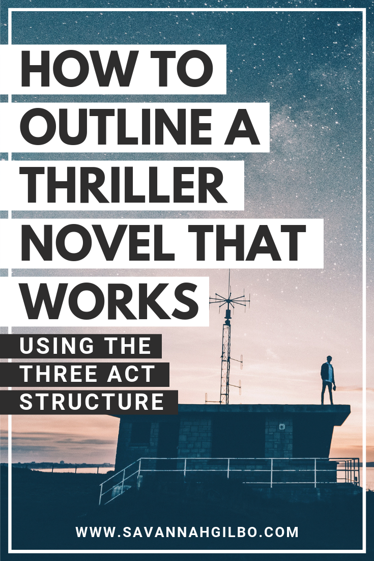 How to Outline a Thriller Novel | Savannah Gilbo - Are you writing a thriller novel? Learn how to write a thriller novel that works by including these key plot points in your story. Other thriller writing tips included, too! #amwriting #writingtips #writingcommunity