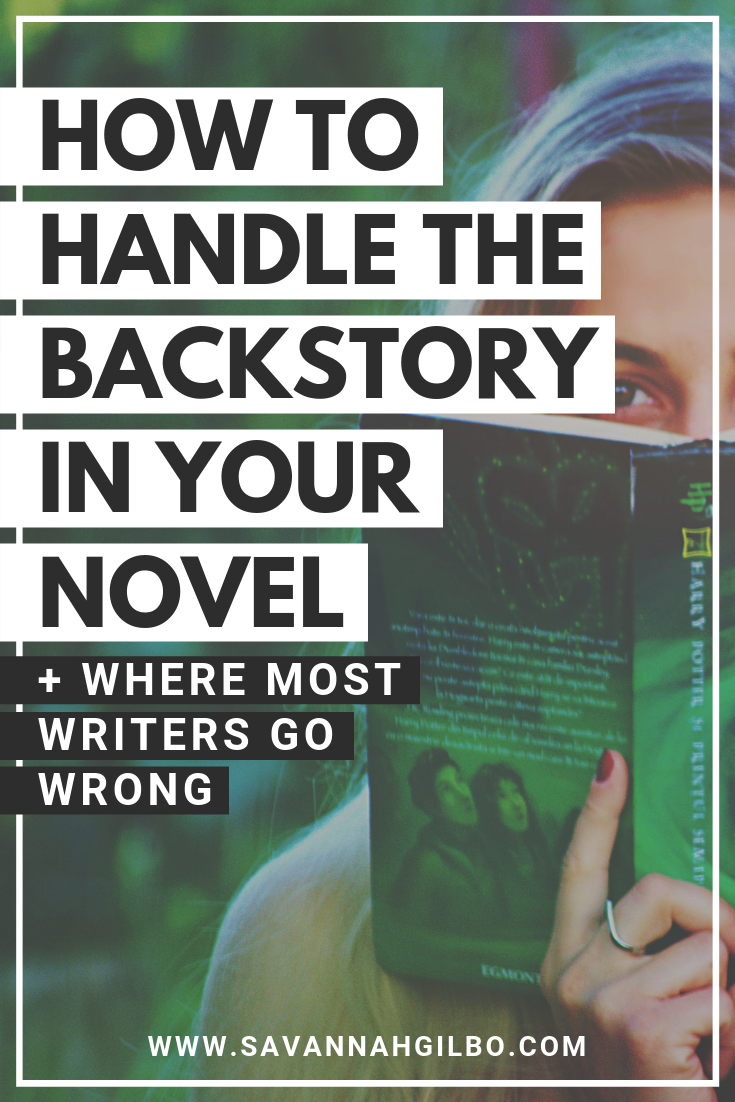 How to Handle Backstory in Your Novel | Savannah Gilbo - Learn how to weave backstory into your novel (without info-dumping) in this post. Other writing tips included, too! #amwriting #writingtips #writingcommunity