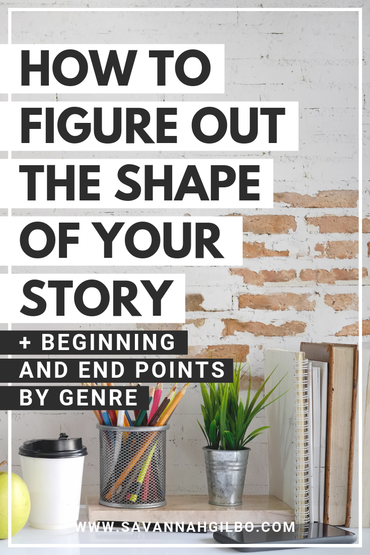 How to Figure out the Overall Shape of Your Story | Savannah Gilbo - Do you ever wonder where your story should start and end? Learn how to write a book that works by building out the shape of your story before you start writing in this post. Other writing tips included, too! #amwriting #writingtips #writingcommunity