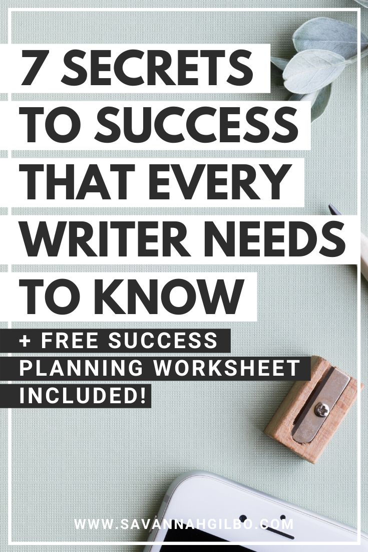7 Secrets to Sucess Every Writer Should Know | Savannah Gilbo - In this post, I share the seven secrets to success that can literally make the difference between your success and failure as a writer. If you're writing fiction, don't miss this post. Other writing tips included, too! #amwriting #writingtips #writingcommunity