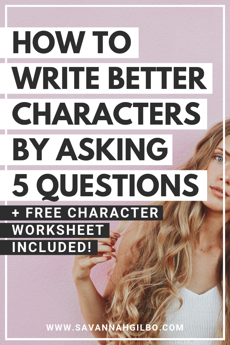 5 Questions to Help You Write Better Characters | Savannah Gilbo - Want to learn how to write a book that works? Start with your characters. In this post, I'll show you how to write better, more compelling characters by asking 5 specific questions! #amwriting #writingtips #writingcommunity.