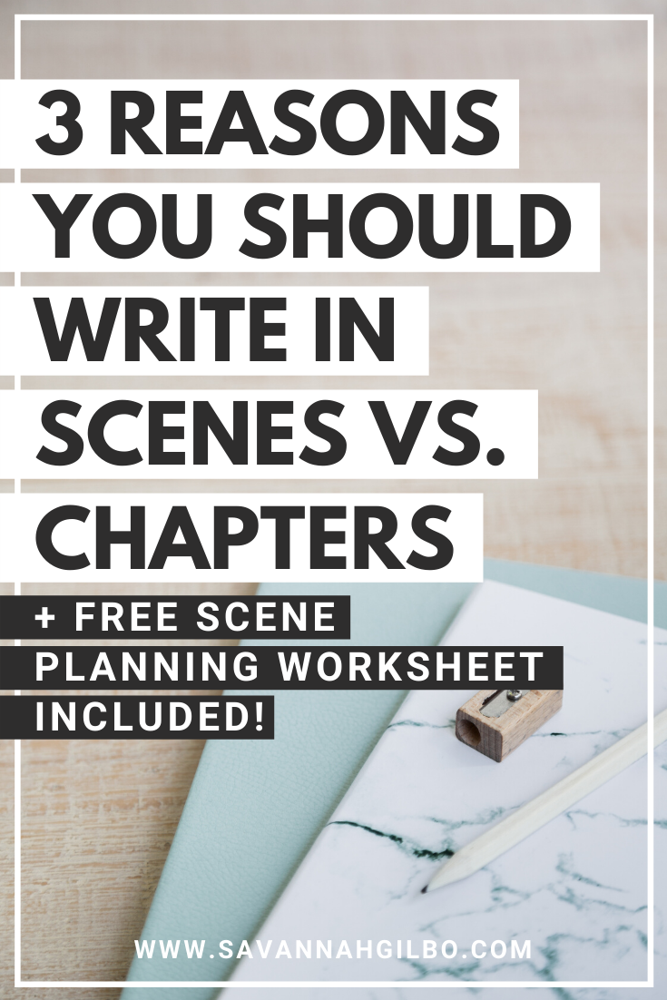 3 Reasons Why You Should Write in Scenes Versus Chapters | Savannah Gilbo - Do you have trouble writing the