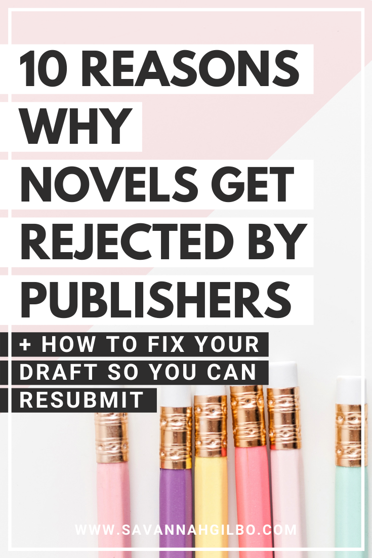 10 Reasons Why Novels Get Rejected by Publishers | Savannah Gilbo - In this post, I'll share ten common reasons why manuscripts get rejected by publishers. I'll also share some solutions for these problems in case you've already received a rejection letter. Other writing tips included, too! #amwriting #writingtips #writingcommunity