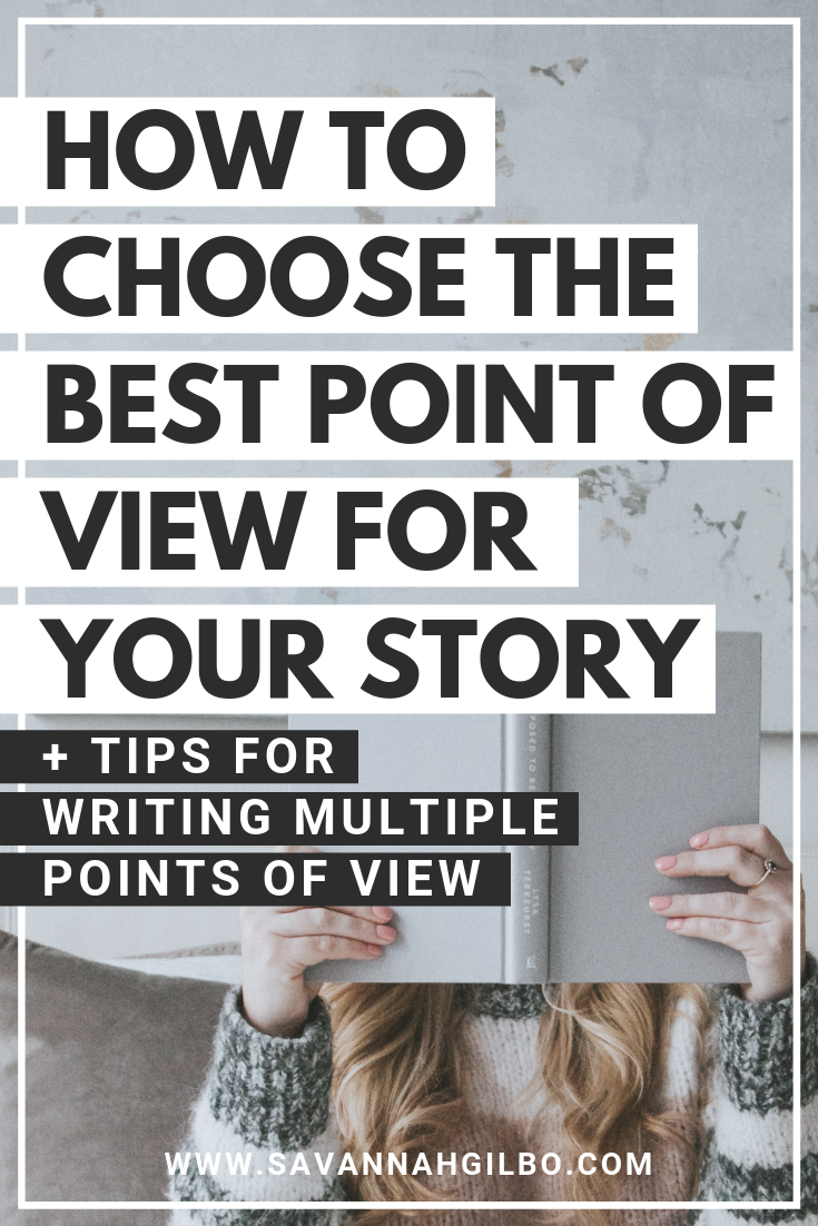 How to Choose the Best Point of View for Your Story | Savannah Gilbo - What point of view should you write your novel in? First-person? Third-person? Something else? Learn all about POV and how to choose the best point of view for your story in this article. Other writing tips included, too! #amwriting #writingtips #writingcommunity