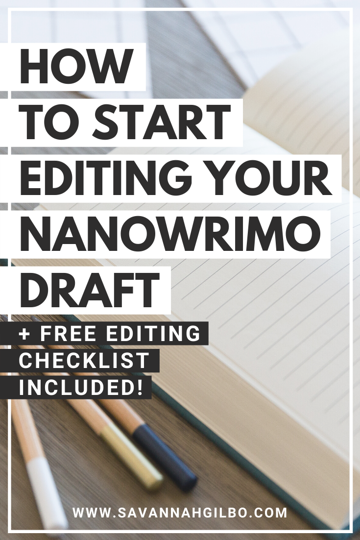 How to Start Editing Your NaNoWriMo Draft | Savannah Gilbo - You finished NaNowriMo, now what should you do? In this post, I'll show you the first 5 steps to take when it comes to editing your NaNoWriMo draft. Other writing tips included, too! #amwriting #writingtips #writingcommunity #NaNoWriMo