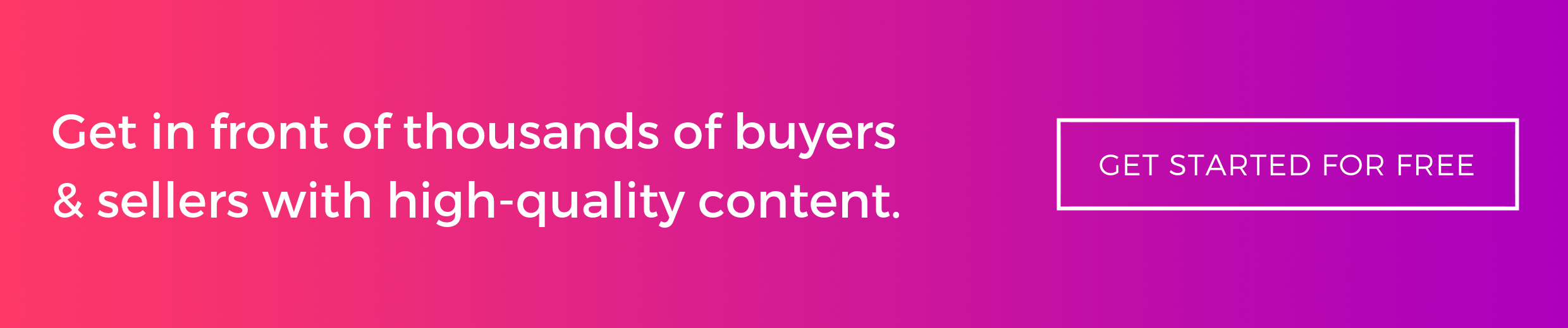Get in front of thousands of buyers and sellers with high quality content