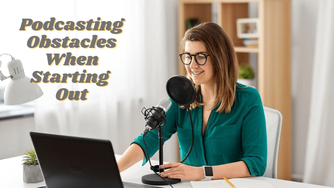 podcast obstacles