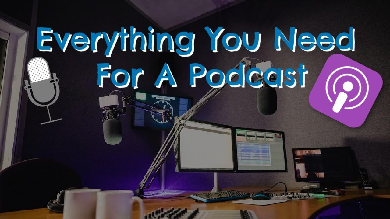 Everything You Need To Know To Start A Podcast