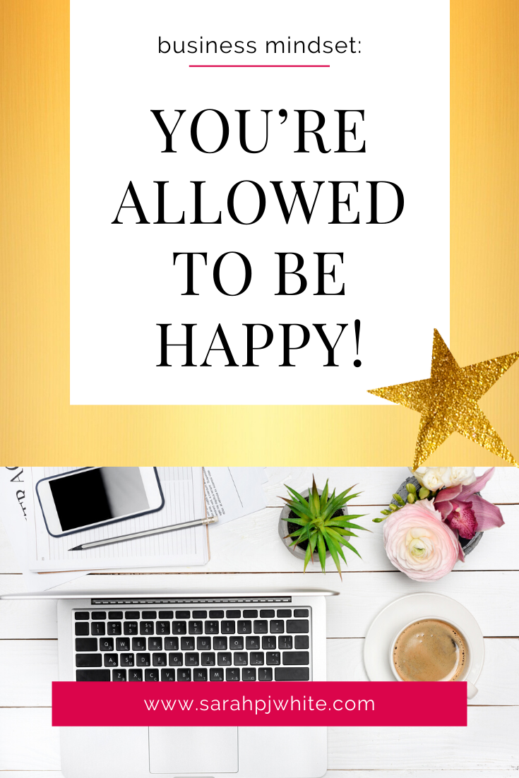Business Mindset: You're allowed to be happy!