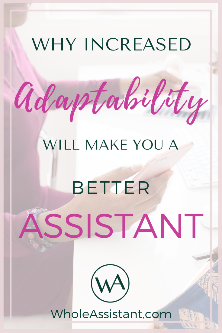 Why Increased Adaptability Will Make You a Better Assistant