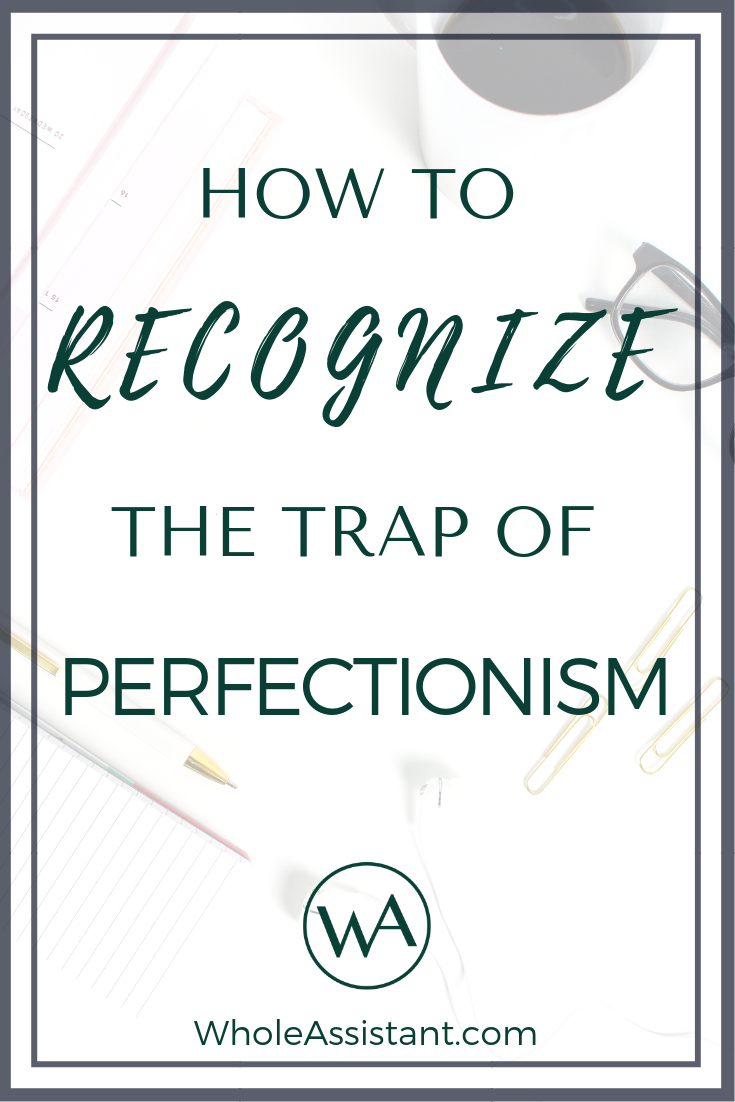 How to Recognize the Trap of Perfectionism