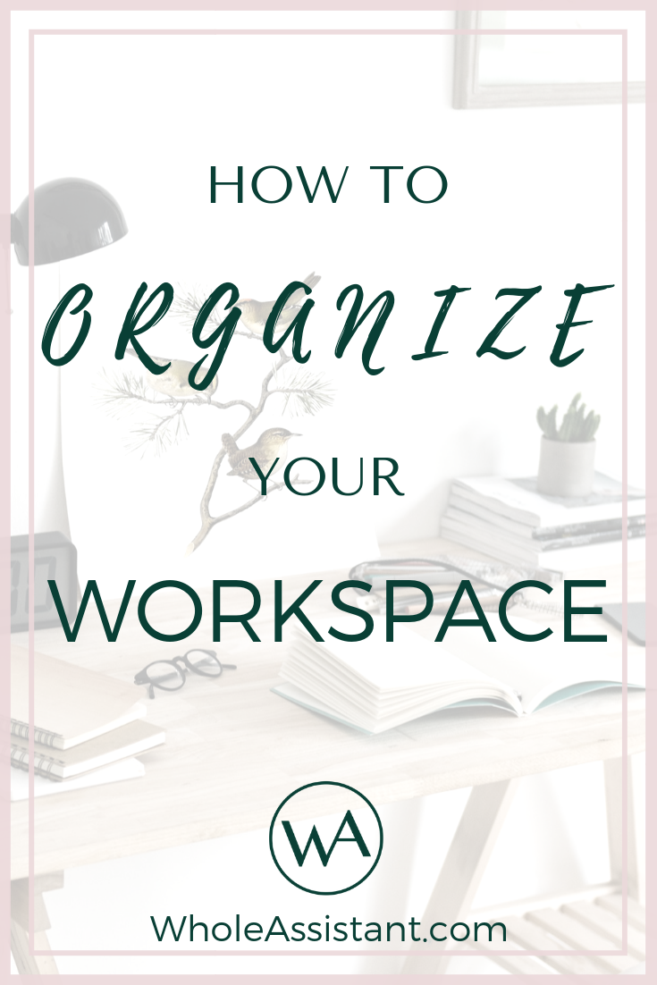How to Organize Your Workspace