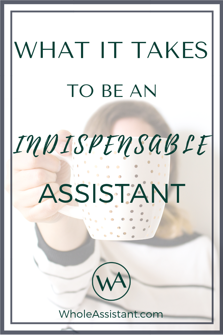 What it Takes to Be An Indispensable Assistant
