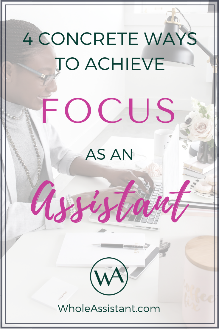 4 Concrete Ways to Achieve Focus As An Assistant