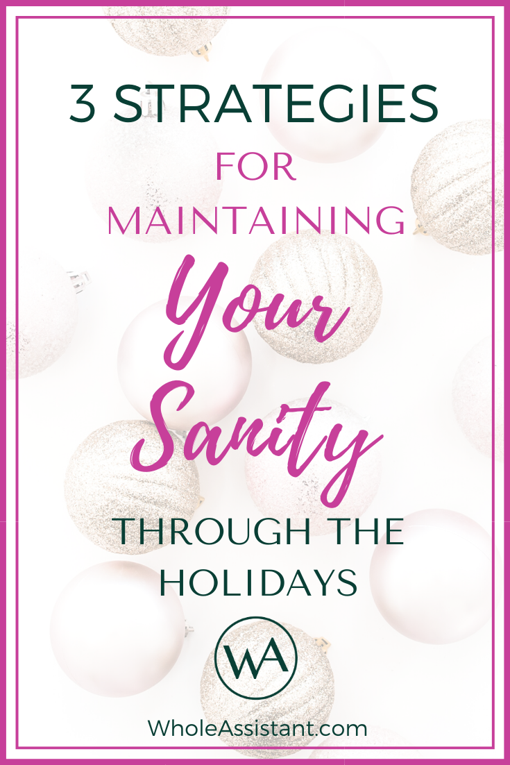 3 Strategies for Maintaining Your Sanity Through the Holidays