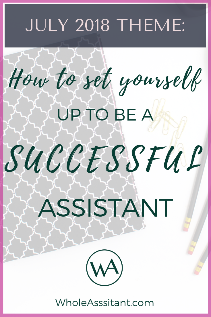 July Theme: How to Set Yourself up to Be a Successful Assistant