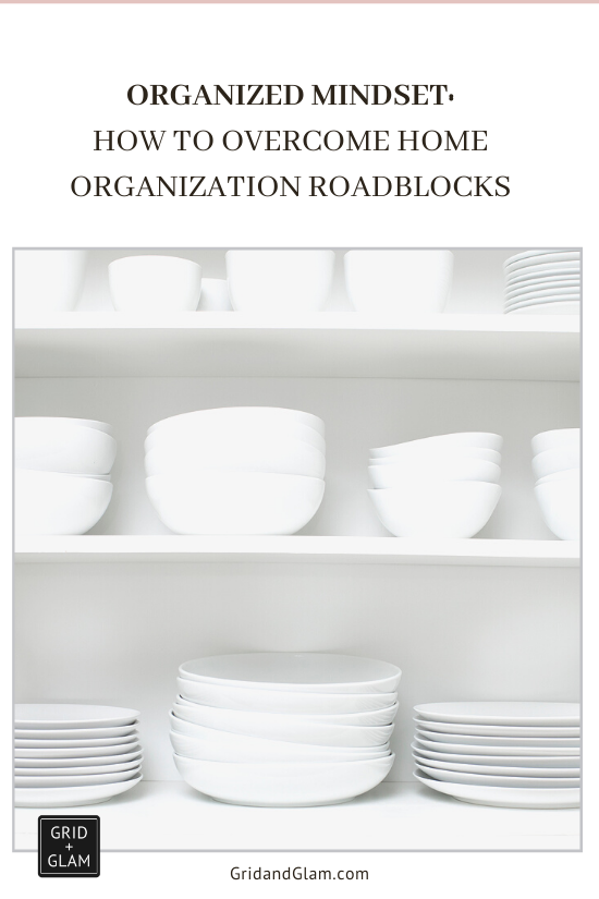 Graphic with a photo of neatly stacked, white dishes with the title, 'Organized Mindset: How to Overcome Home Organization Roadblocks.'