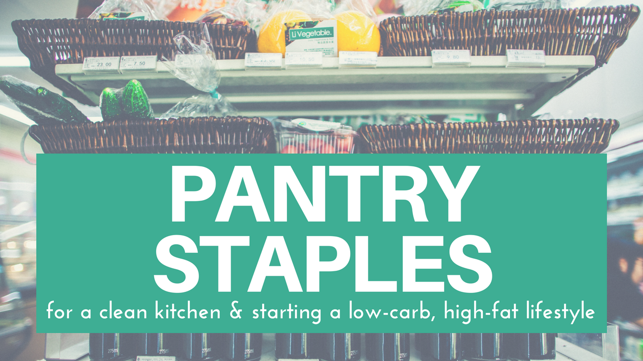 Pantry Staples for a Clean Kitchen & A Low-Carb, High-Fat Lifestyle
