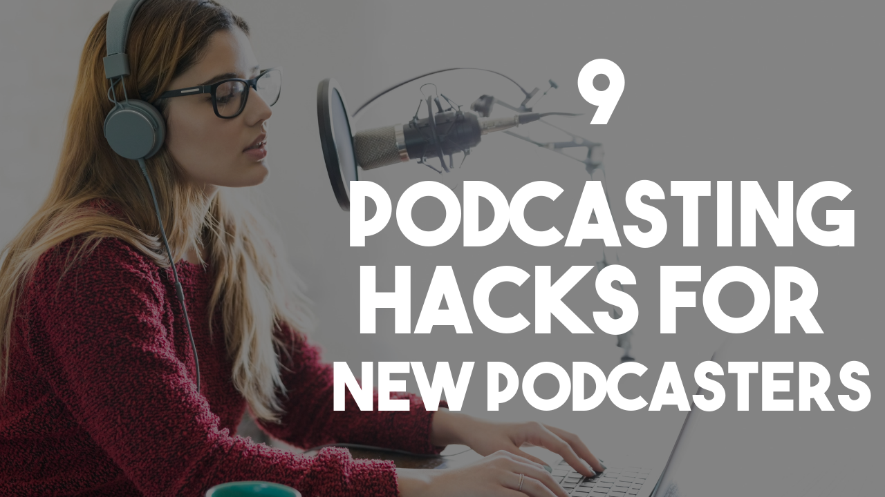 9 Podcasting Hacks To Help New Podcasters Succeed Faster