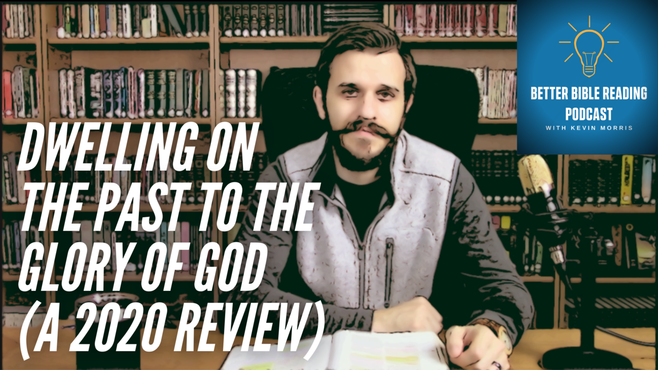 Episode 86- Dwelling On The Past To The Glory Of God: A 2020 Review