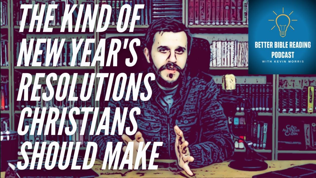 Episode 84: The Kind of New Year's Resolutions Christians Should Make