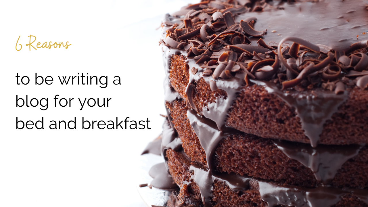 3 layer chocolate cake over lay text 5 reasons to be writing a blog for your bed and breakfast