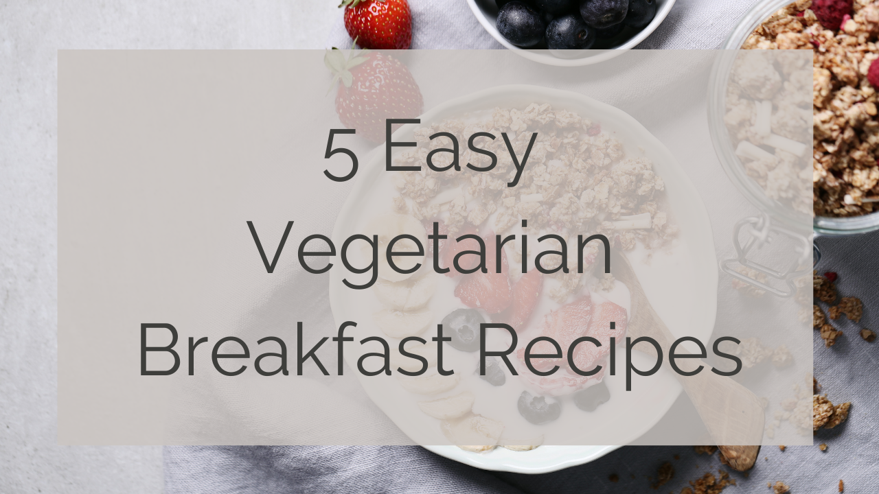 5 easy vegetarian breakfast recipes text overlaying a bowl of granola with strawberries and blueberries