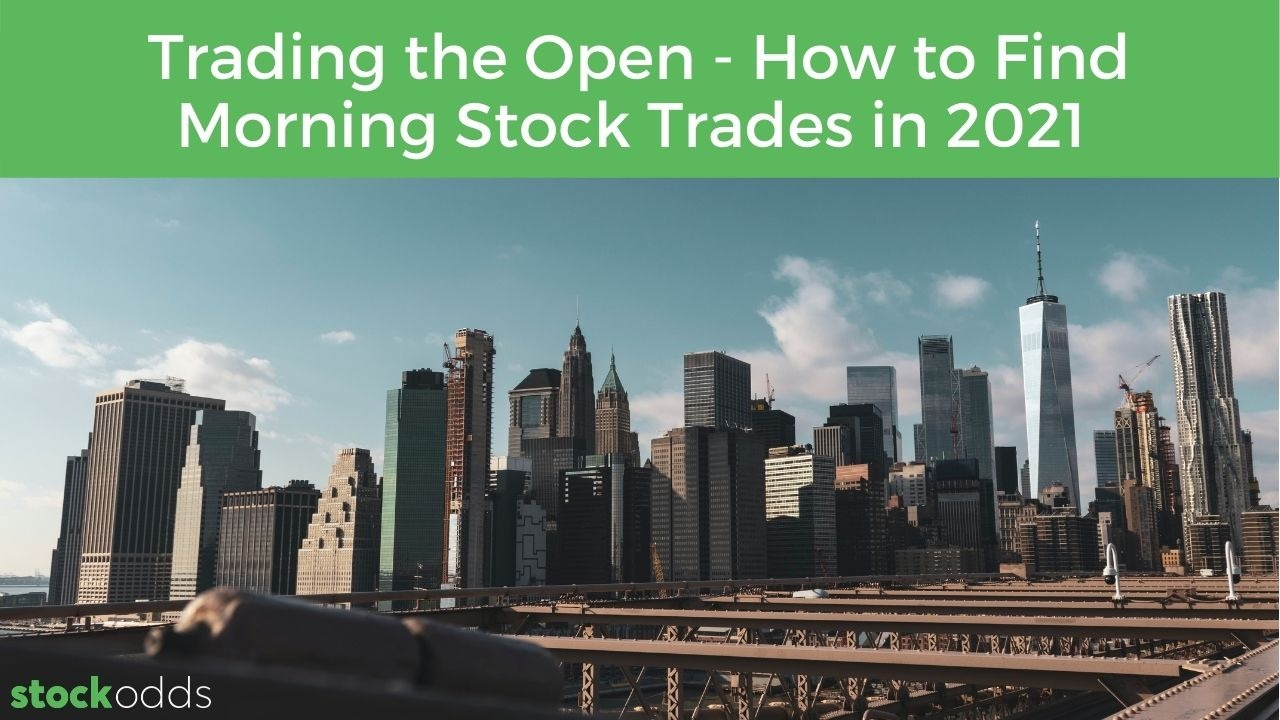 Trading the Open - How to Find Morning Stock Trades in 2021