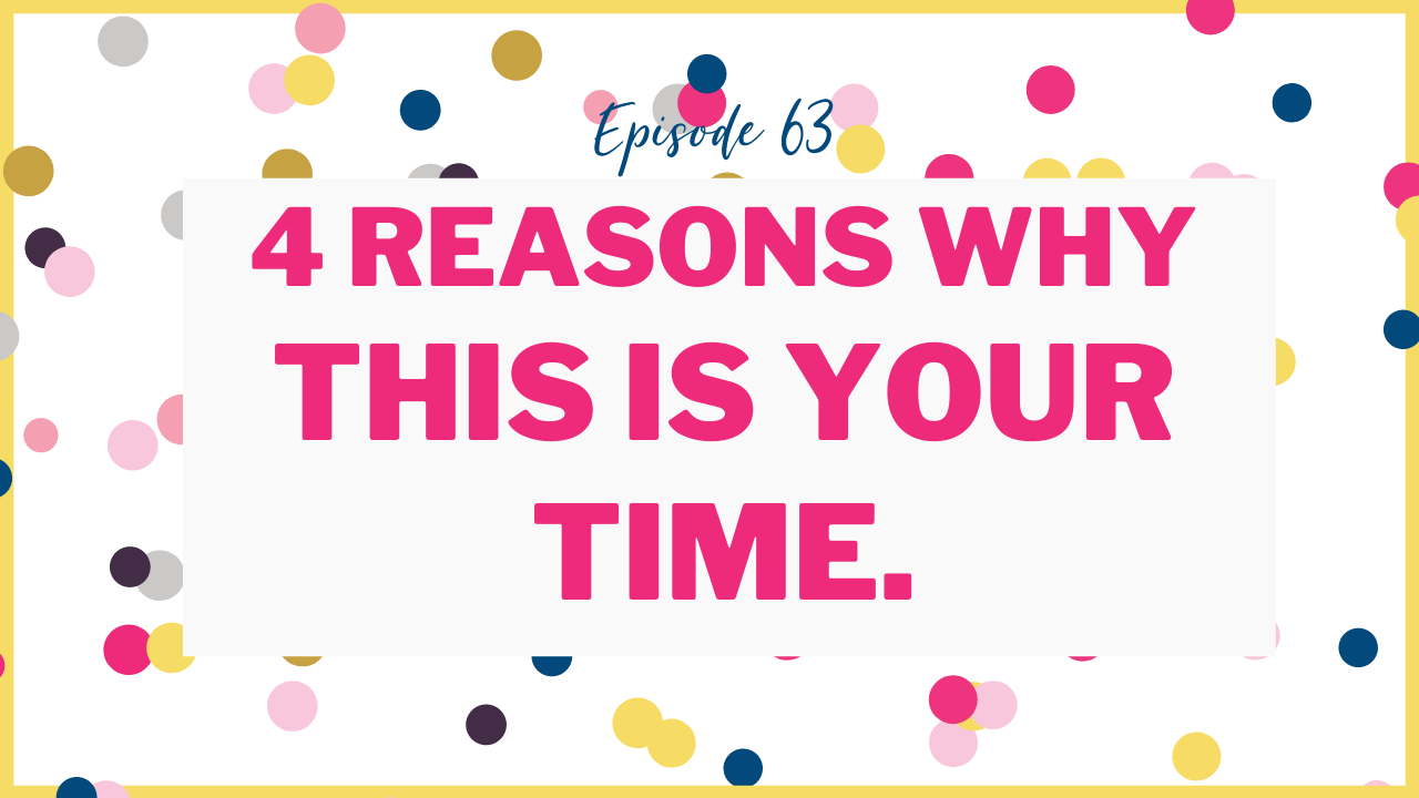 Episode 63 - She's Just Getting Started Podcast - This is your time.