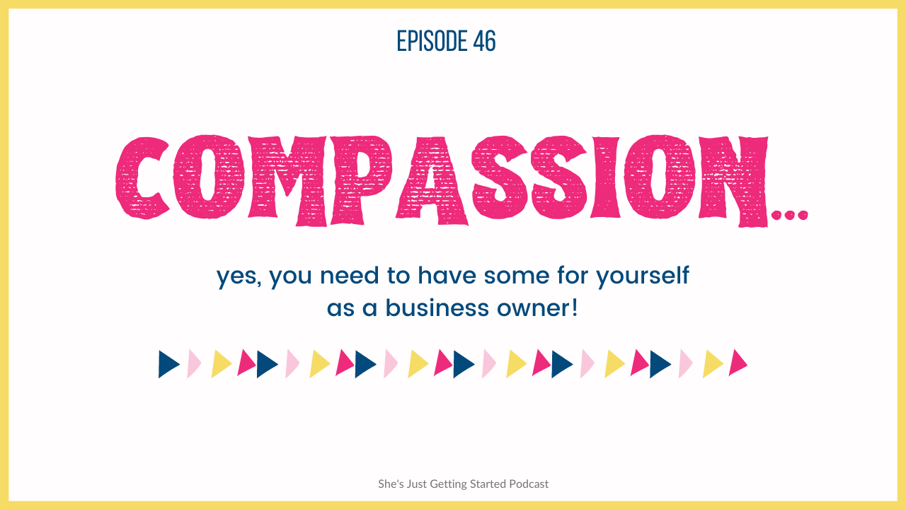 Have compassion for yourself as a business owner!