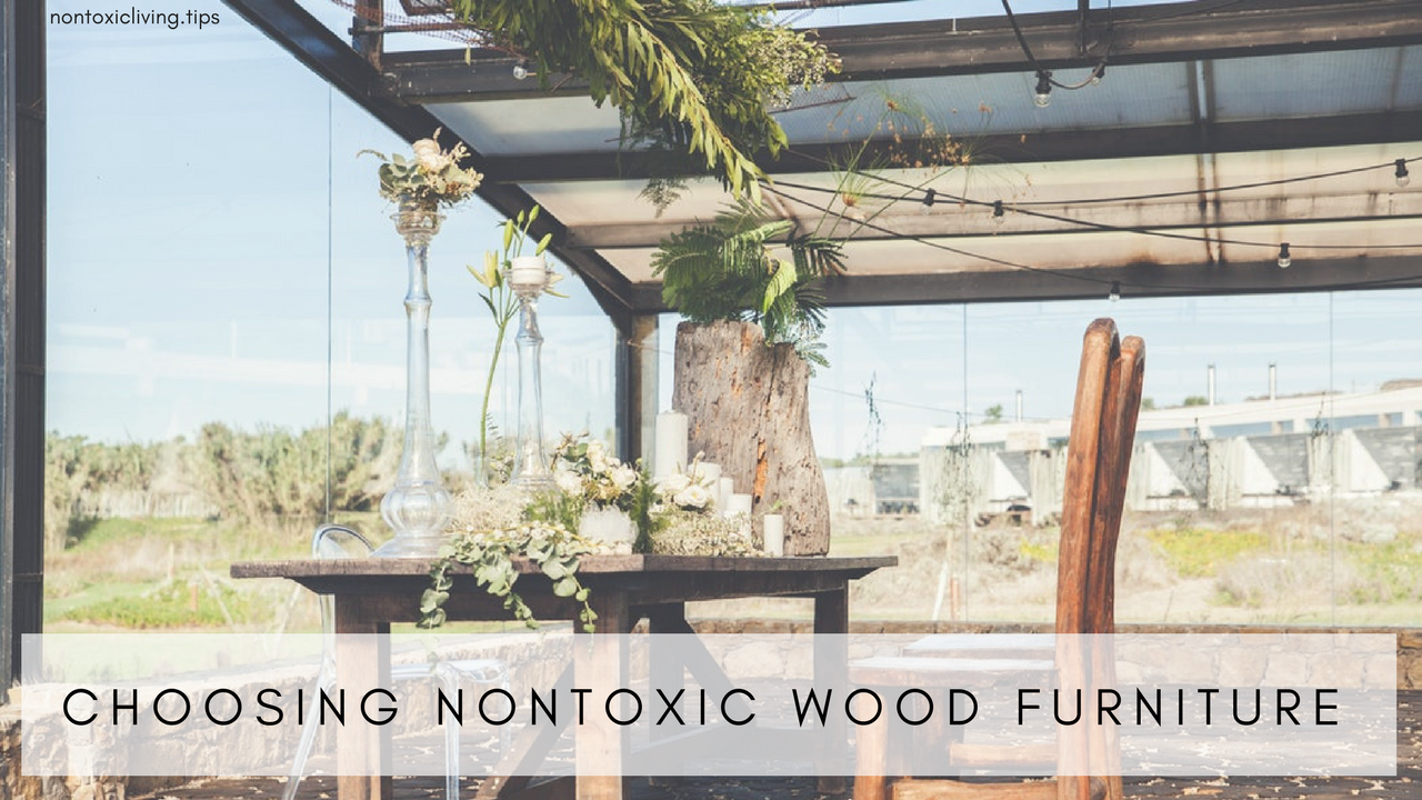 choosing non toxic wood furniture for your home non toxic living