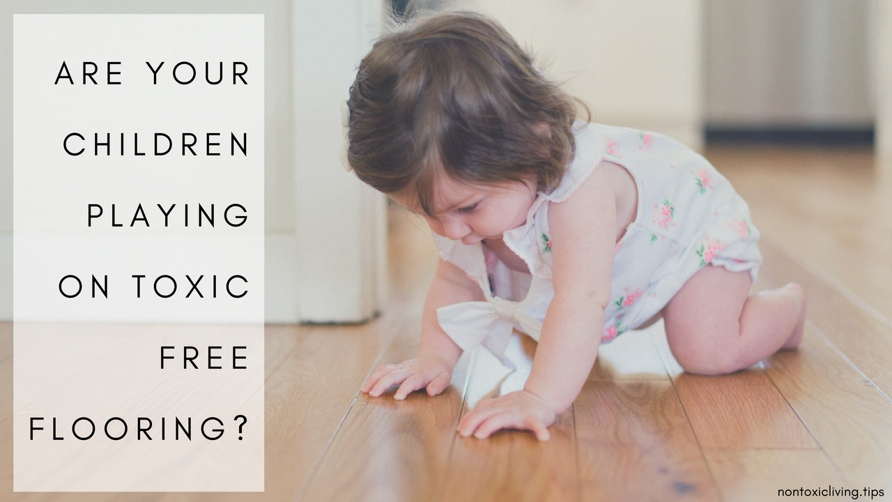 Are Your Children Playing On Toxic Free Flooring