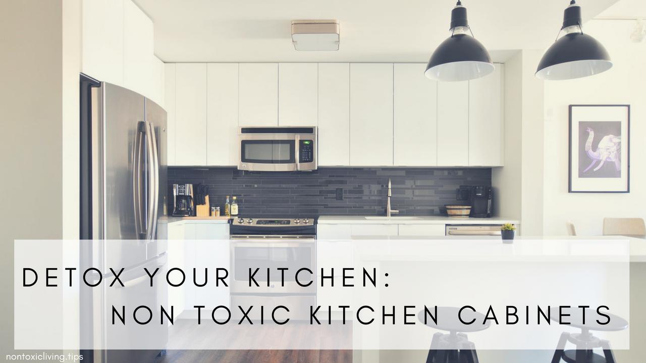 Detox Your Kitchen: Nontoxic Kitchen Cabinets | Non Toxic Living