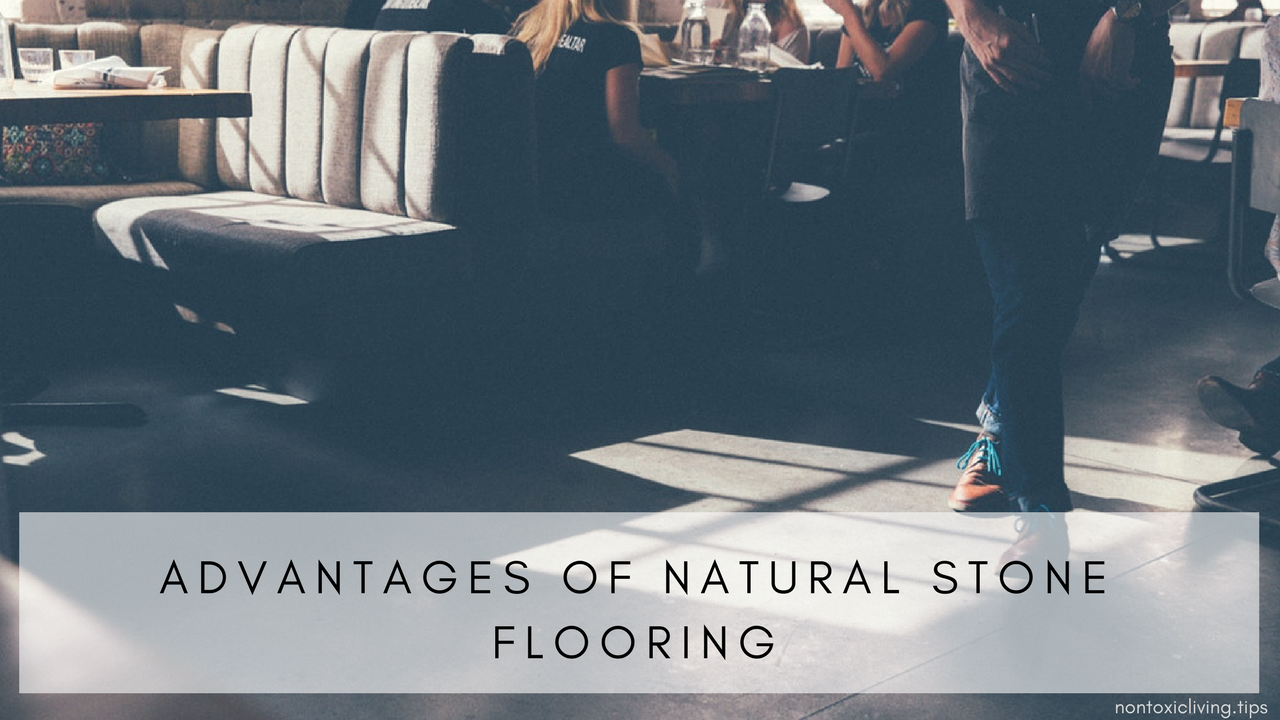 Advantages of Natural Stone Flooring | Non Toxic Living