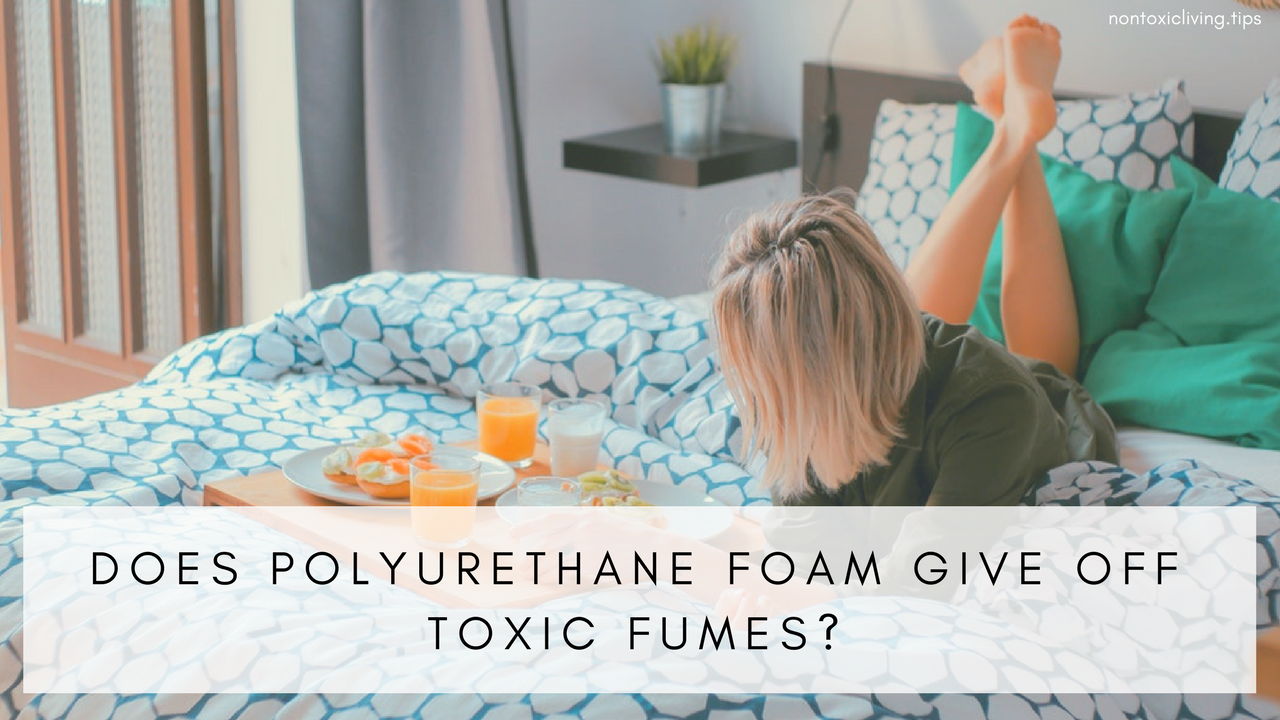 Does Polyurethane Foam Give Off Toxic Fumes Nontoxic Living