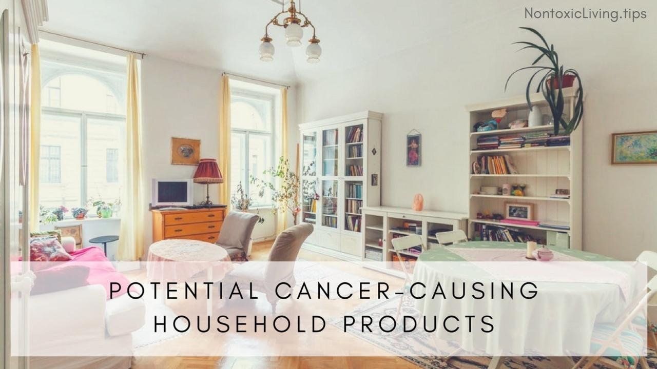Potentially Cancer-Causing Household Products | Non Toxic Living