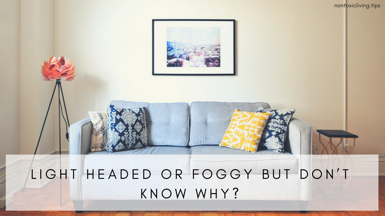 Can Furniture Off Gassing Make You Light Headed And Give You Brain Fog?