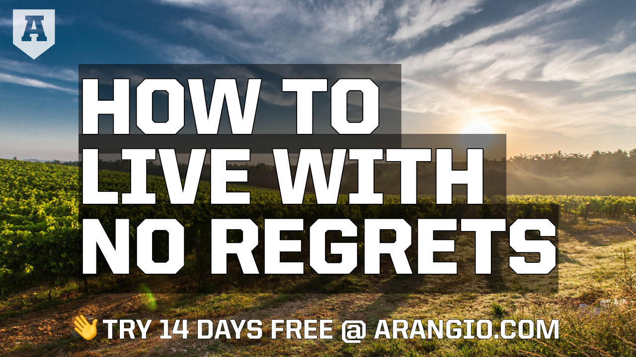 How to Live with No Regrets