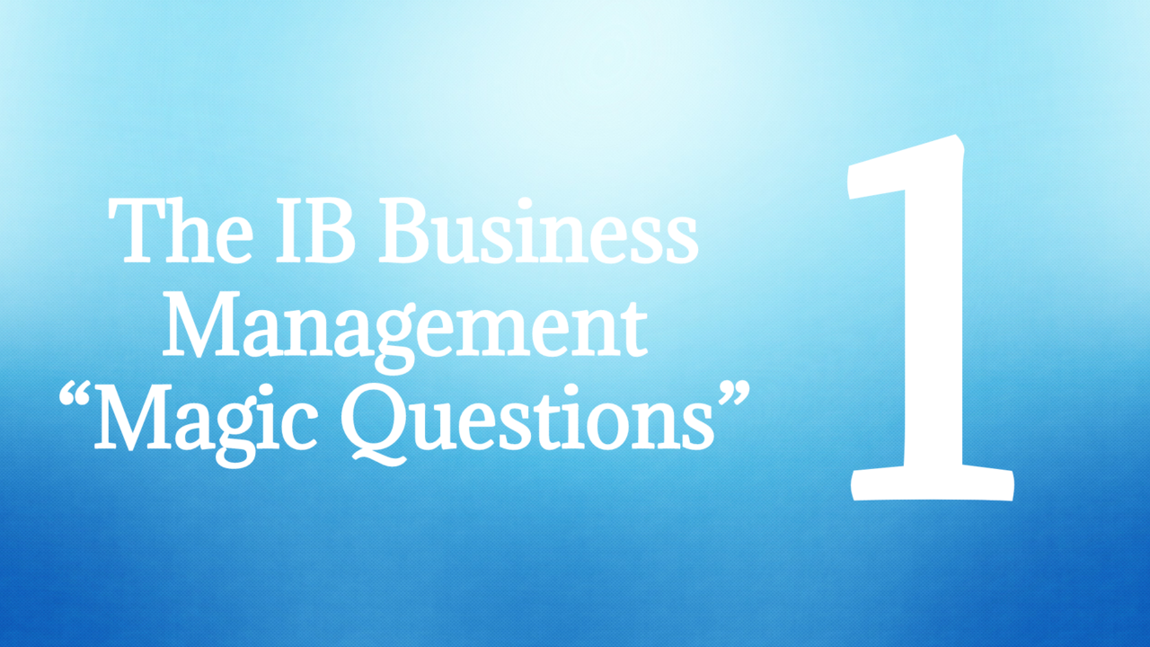 IB Business Management Magic Questions - Section 1