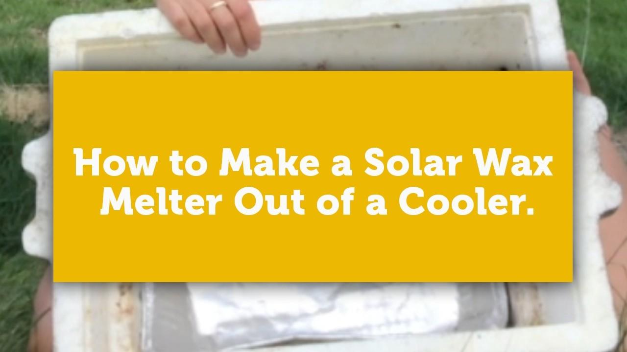how to make a solar wax melter from a cooler title image