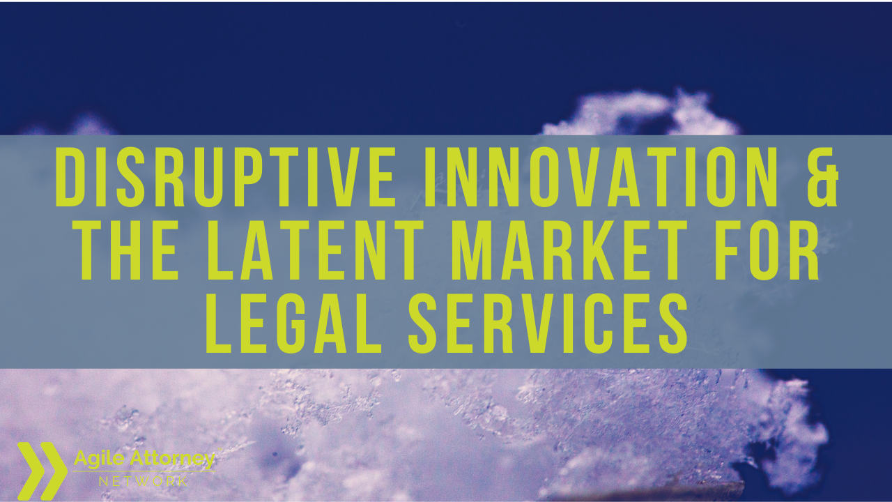 Disruptive Innovation & the Latent Market for Legal Services