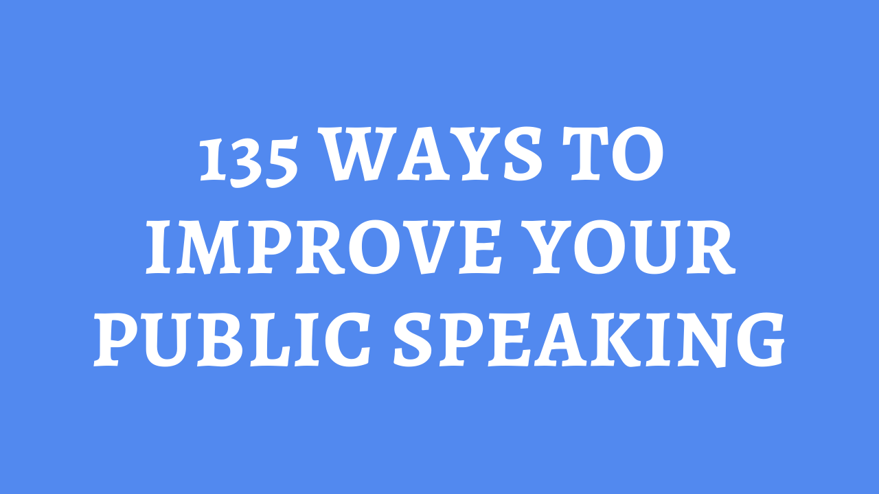 135 Ways To Improve Your Public Speaking