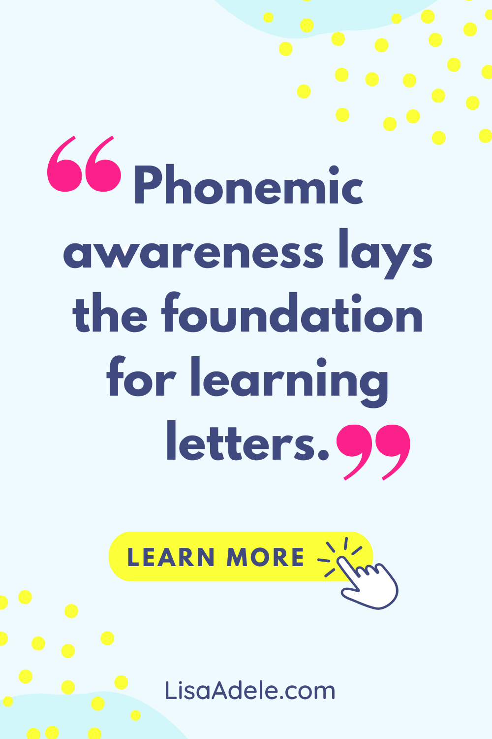 Phonemic awareness lays the foundation for learning letter sounds.