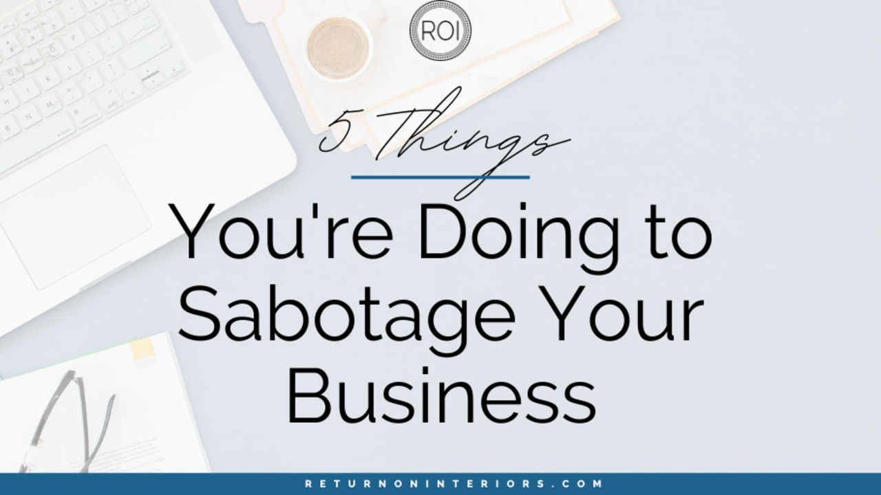 5 Things You're Doing to Sabotage Your Business
