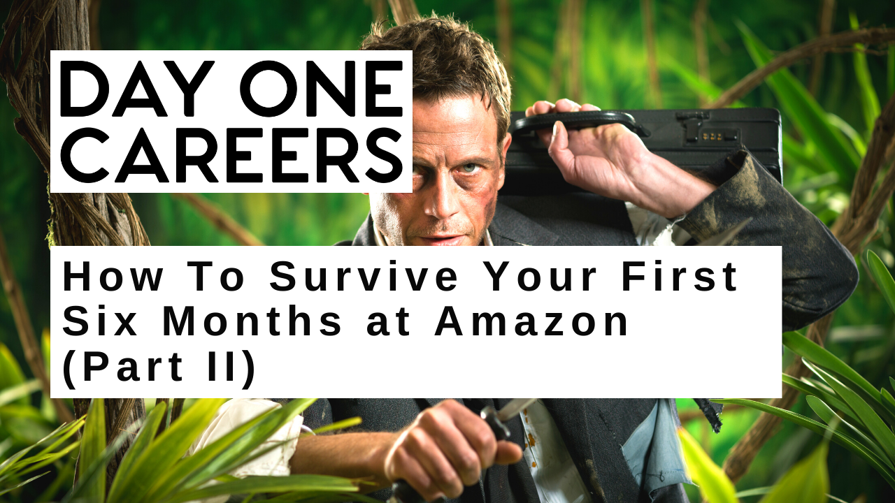 How To Survive Your First Six Months at Amazon (Part II)