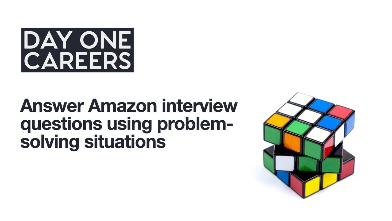 Answer Amazon interview questions using problem-solving situations