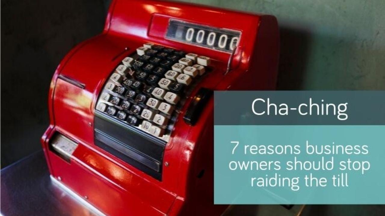 7 reasons business owners should stop raiding the till
